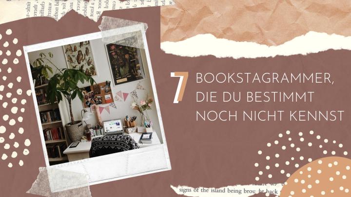 7 Bookstagrammer, die Du bestimmt noch nichtkennst